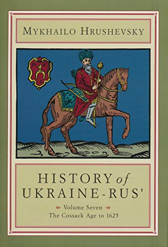 History of Ukraine-Rus', Vol. 7: The Cossack Age to 1625