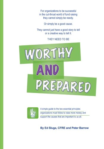 Worthy and Prepared: A simple guide to the two essential principles organizations must follow to ...