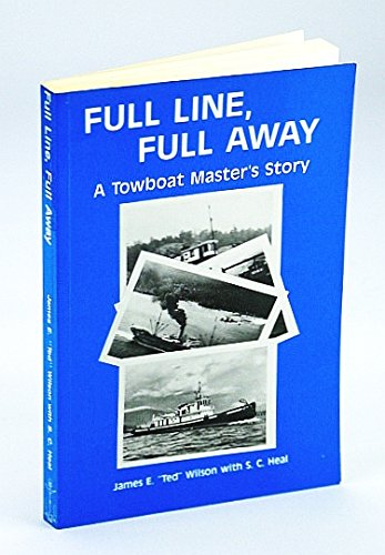 Full Line, Full Away : A Towboat Master's Story
