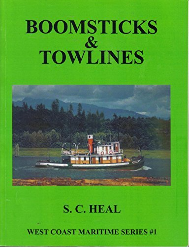 Boomsticks and Towlines: Logging and Water Transport - Tugs, Brokers, Rafts and Barges [West Coas...