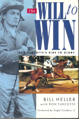 The Will to Win: Ron Turcotte's Ride: Heller, Bill