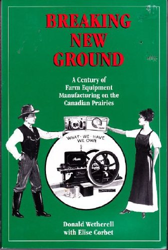 Breaking new ground: A century of farm equipment manufacturing on the Canadian prairies