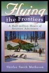 9781895618464: Flying the Frontiers : A Half-Million Hours of Aviation Adventure