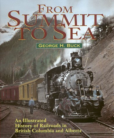9781895618945: From Summit to Sea: An Illustrated History of Railroads in British Columbia and Alberta