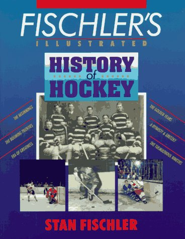 Fischler's Illustrated History of Hockey (1895629217) by Fischler, Stan