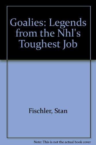 9781895629408: Goalies: Legends from the Nhl's Toughest Job