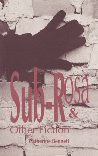 Sub-Rosa & Other Fiction: Bennett, Catherine