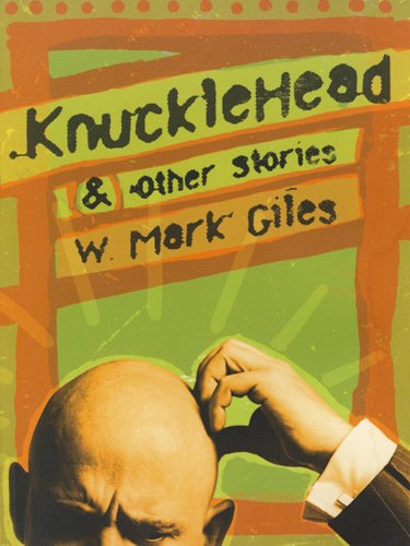 Knucklehead & Other Stories: Giles, W. Mark