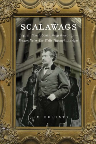 Scalawags: Rogues, Roustabouts, Wags & Scamps-Ne'er-Do-Wells Through the Ages