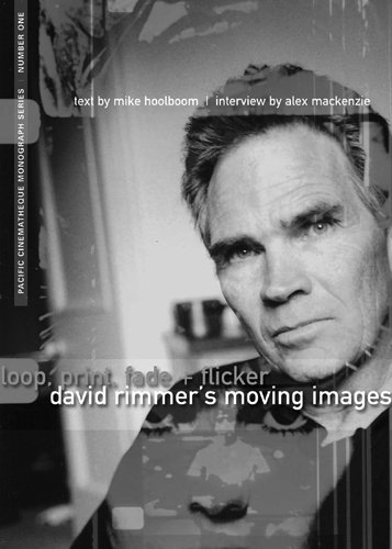 9781895636987: Loop, Print, Fade + Flicker: David Rimmer's Moving Images (Pacific Cinematheque Monograph Series)