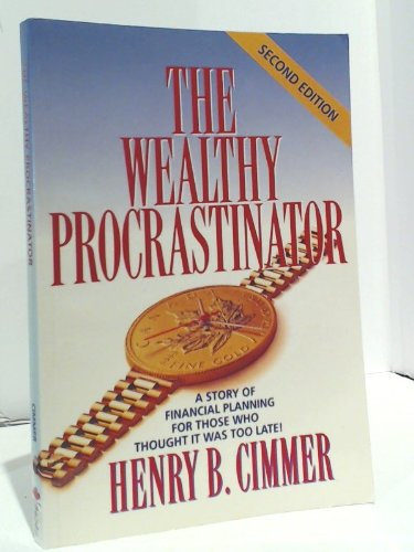 The Wealthy Procrastinator : A Story of Financial Planning for Those Who Thought it Was too Late!: ...