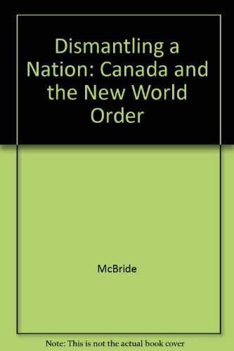 9781895686142: Dismantling a Nation: Canada and the New World Order