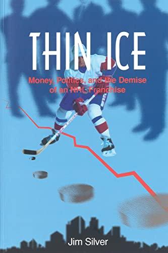 Thin Ice: Money, Politics and the Demise of a NHL Franchise (Basics from Fernwood Publishing): Jim ...