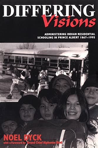 Differing visions: Administering Indian residential schooling in Prince Albert 1867-1995: Dyck, ...