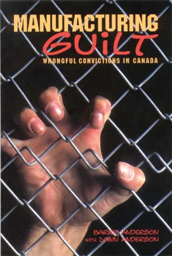 Manufacturing Guilt: Wrongful Convictions in Canada: Anderson, Barrie