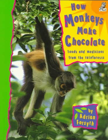 9781895688320: How Monkeys Make Chocolate: Foods and Medicines from the Rainforests