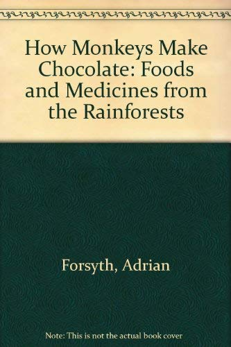 9781895688450: How Monkeys Make Chocolate: Foods and Medicines from the Rainforests
