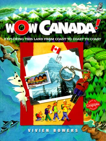 9781895688948: Wow Canada!: Exploring This Land from Coast to Coast to Coast