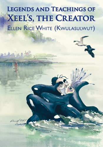 Legends and Teachings of Xeel's, the Creator: Ellen Rice White (Kwulasulwut)