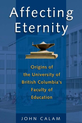 Affecting Eternity: Origins of the University of British Columbia's Faculty of Education: John...