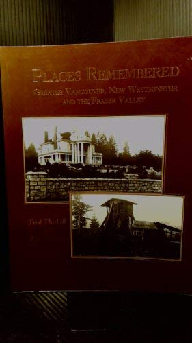 9781895811292: Places remembered: Greater Vancouver, New Westminster, and the Fraser Valley