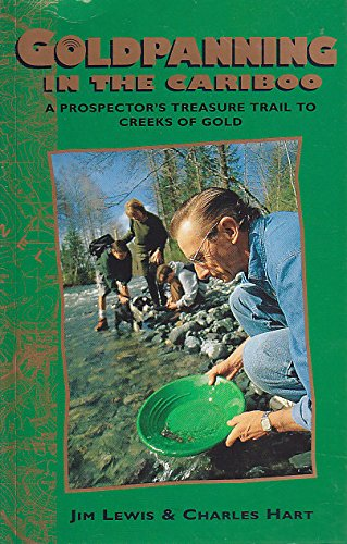 Goldpanning in the Cariboo: A Prospector's Treasure: Jim Lewis, Charles
