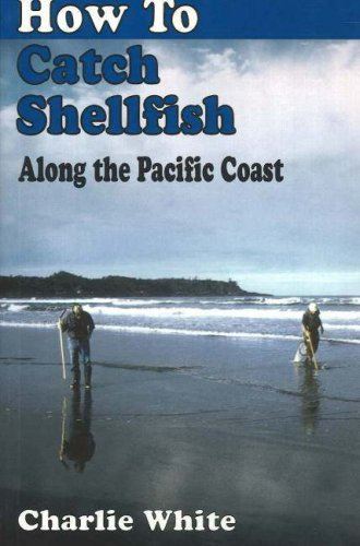 How to Catch Shellfish: Along the Pacific Coast: White, Charlie