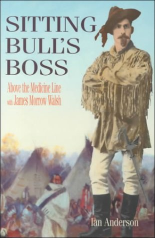 9781895811636: Sitting Bull's Boss: Above the Medicine Line with James Morrow Walsh