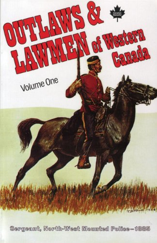 Outlaws & Lawmen of Western Canada, Vol. 1 - Sergeant, North-Weest Mounted Police - 1885
