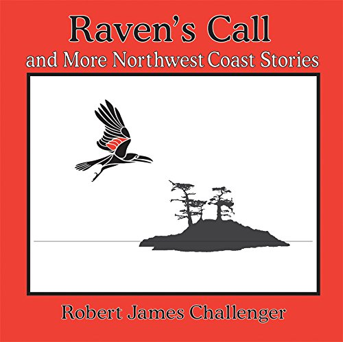 9781895811919: RAVEN S CALL: And More Northwest Coast Stories (Robert James Challenger Family Library)