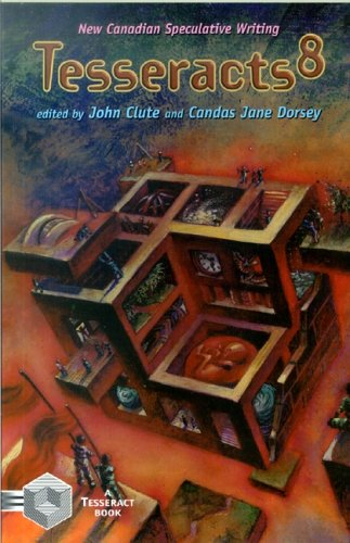TESSERACTS 8: NEW CANADIAN SPECULATIVE WRITING: Clute, John and Candas Jane Dorsey (editors)