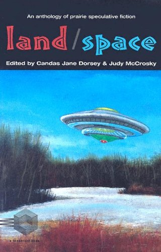 Land/Space: an Anthology of Prairie Speculative Fiction: Tesseract Books