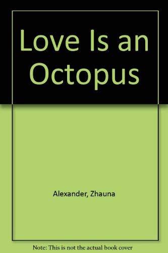 Love Is an Octopus: Zhauna Alexander