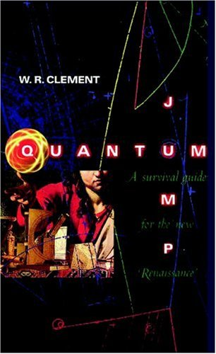Quantum Jump: A Survival Guide for the: Clement, W.R.