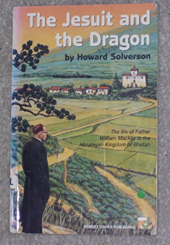 9781895854374: The Jesuit and the Dragon: The Life of Father William Mackey in the Himalayan Kingdom of Bhutan