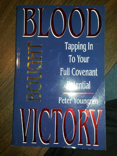 9781895868067: Blood Bought Victory : Tapping Into Your Full Covenant Potential