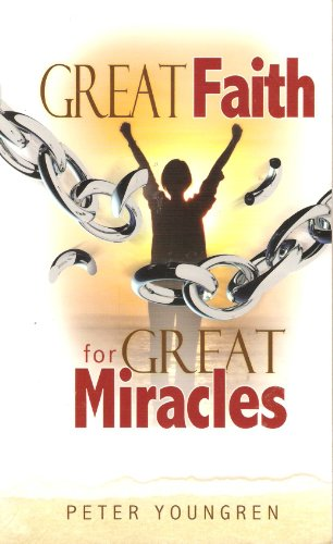 Great Faith for Great Miracles: Peter Youngren