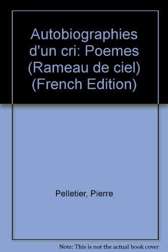 Autobiographies d'un cri: Pelletier,Pierre-Raphaël