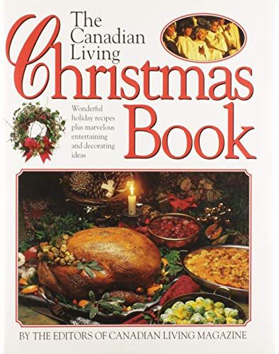 The Canadian Living Christmas Book: Baird, Elizabeth, Anna Hobbs, and the Editors of Canadian ...