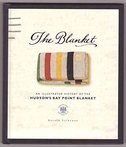 The Blanket: An Illustrated History of the Hudson's Bay Point Blanket: Tichenor, Harold