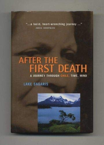9781895897630: After the First Death: A Journey through Chile, Time, Mind