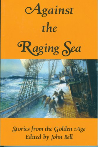Against the Raging Sea: Stories from the: Bell, John (editor)