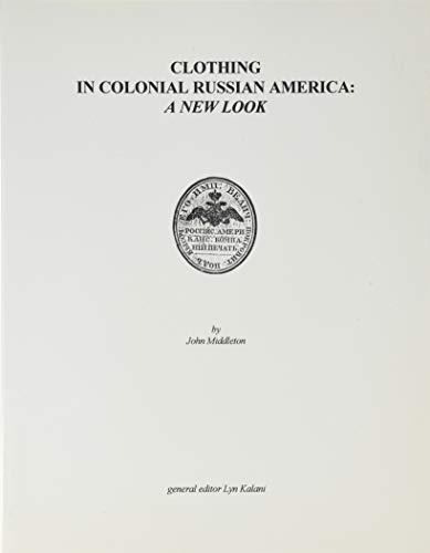 9781895901085: Clothing in Colonial Russian America: A New Look (Alaska History)