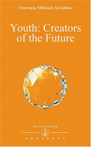 Youth, Creators of the Future (Izvor Collection, Volume 233): Aivanhov, Omraam Mikhael