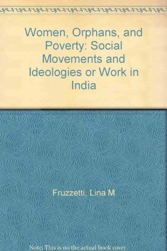 9781896064161: Women, Orphans, and Poverty: Social Movements and Ideologies or Work in India
