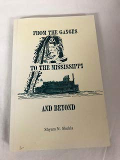 From the Ganges to the Mississippi and Beyond: Shukla, Shyam N.