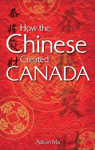 How the Chinese Created Canada: Adrian Ma
