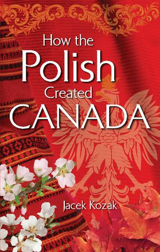 9781896124568: How the Polish Created Canada