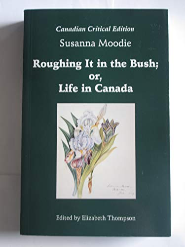 9781896133447: Roughing it in the bush, or, Life in Canada (Canadian critical editions)