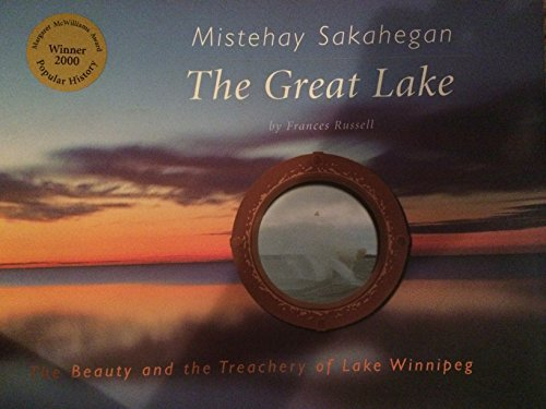The Great Lake, Mistehay Sakahegan; The Beauty and the Treachery of Lake Winnipeg